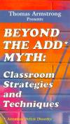 Beyond the ADD Myth: Classroom Strategies and TechniquesBeyond the ADD Myth: Classroom Strategies and Techniques